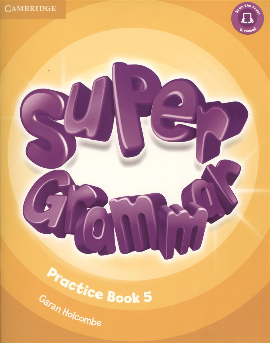 Holcombe G. Super Grammar. Practice Book. Level 5 (книга на английском языке) super grammar practice book level 3