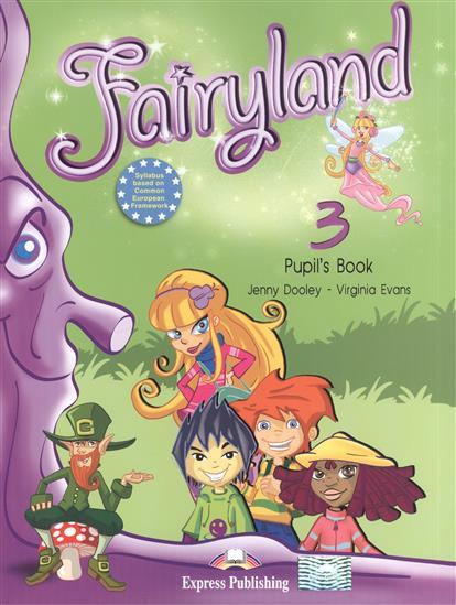 Evans V., Dooley J. Fairyland 3. Pupil's Book evans v dooley j fairyland alphabet book