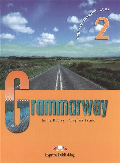 Evans V., Dooley J. Grammarway 2. English Grammar Book. Учебник evans v dooley j enterprise 2 grammar teacher s book грамматический справочник