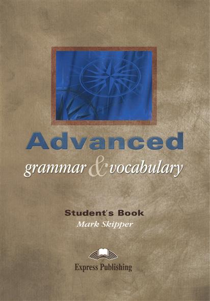 Skipper M. Advanced. Grammar & Vocabulary. Student's Book evans v dooley j enterprise plus grammar pre intermediate