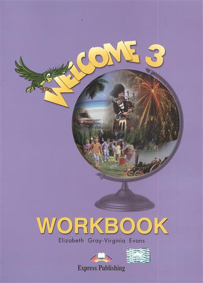 Gray E., Evans V. Welcome 3. Workbook gray e evans v welcome 2 pupil s book workbook
