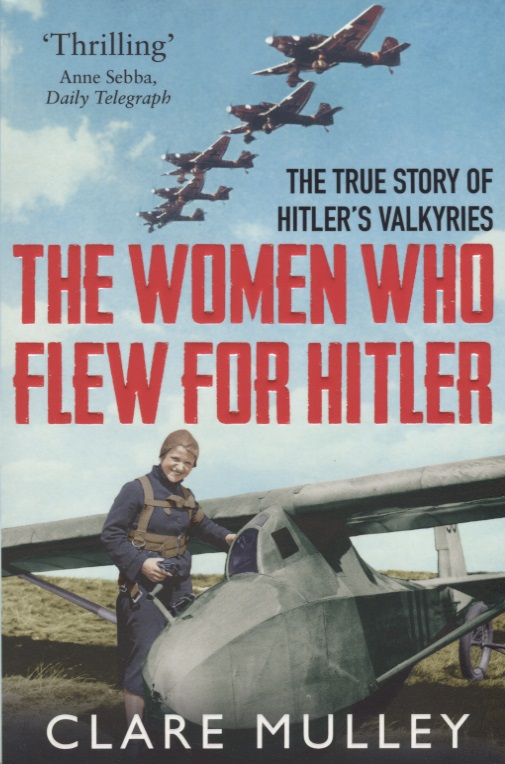 Mulley C. The Women Who Flew for Hitler