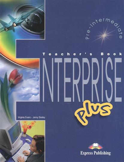 Dooley J., Evans V. Enterprise Plus. Teacher's Book. Pre-Intermediate dooley j evans v enterprise plus dvd activity book pre intermediate рабочая тетрадь к видеокурсу
