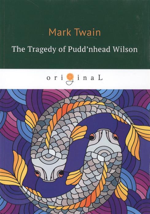 Twain M. The Tragedy of Pudd'nhead Wilson twain m the book of humour книга юмора