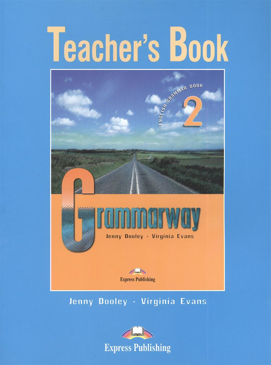 Dooley J., Evans V. Grammarway 2. Teacher's Book. Книга для учителя evans v dooley j happy hearts 2 teacher s book книга для учителя