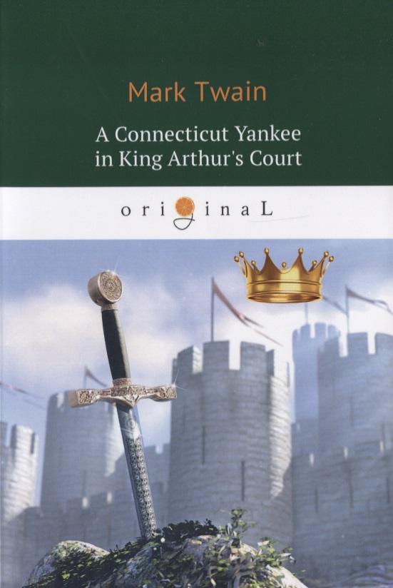 Twain M. A Connecticut Yankee in King Arthur's Court twain m the tragedy of puddnhead wilson