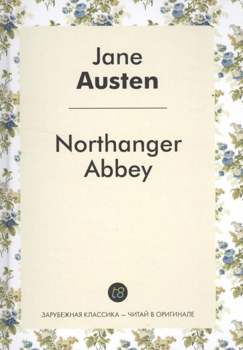 Austen J. Northanger Abbey. Роман на английской языке austen j sense and sensibility книга на английском языке