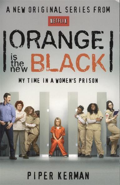 Kerman P. Orange Is the New Black: My Time in a Women's Prison beland henri severin my three years in a german prison
