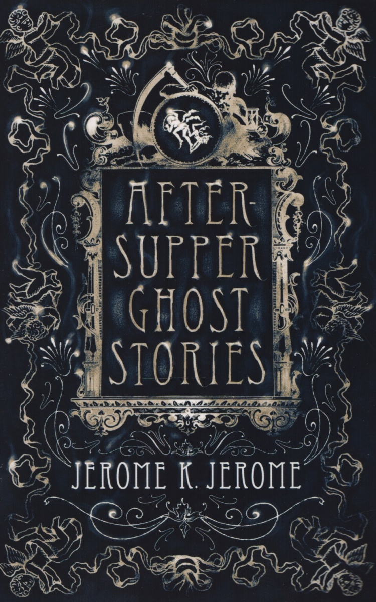Jerome J. After-Supper Ghost Stories