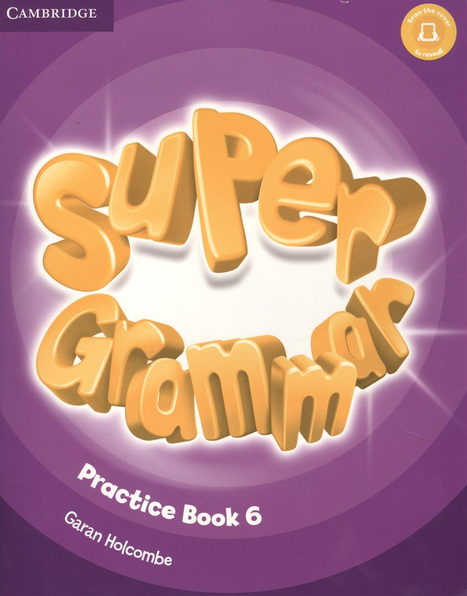 Holcombe G. Super Grammar. Practice Book. Level 6 (книга на английском языке) super minds be l1 super grammar bk