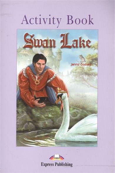 Dooley J. Swan Lake. Activity Book. Рабочая тетрадь dooley j beauty and the beast activity book рабочая тетрадь