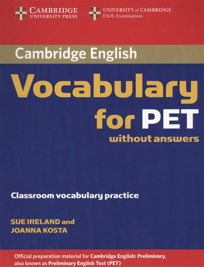 Ireland S., Kosta J. Cambridge English Vocabulary for PET. Without answers. Classroom vocabulary practice cambridge english key 6 student s book without answers