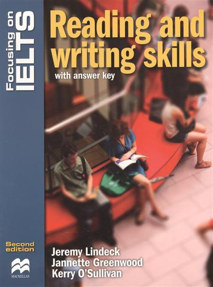 Lindeck J., Greenwood J., O'Sullivan K. Focusing on IELTS. Reading and writing skills with answer key reading for ielts 4 5 6 0 student s book with answer key