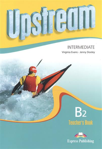 Evans V., Dooley J. Upstream B2 Intermediate. Teacher's Book evans v dooley j upstream pre intermediate b1 my language portfolio