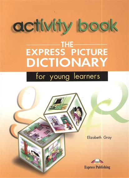 Gray E. The Express Picture Dictionary for Young Learners. Activity Book real estate broker 500g