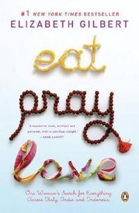 Gilbert E. Eat Pray Love elizabeth gilbert suur võluvägi hirmudest vaba loominguline elu