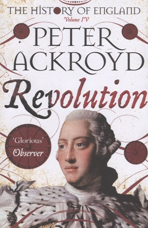 Ackroyd P. The History of England. Volume IV. Revolution manufacturing revolution – the intellectual origins of early american history