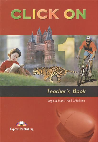 Evans V., O'Sullivan N. Click On 1. Teacher's Book evans v o sullivan n click on 2 teacher s book