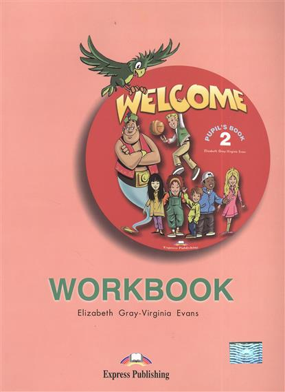 Gray E., Evans V. Welcome 2. Pupil`s book. WorkBook gray e welcome starter a pupil s book