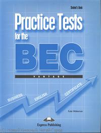 Wakeman K. Practice Tests for the BEC. Vantage. Student`s Book gateway a2 student s book pack
