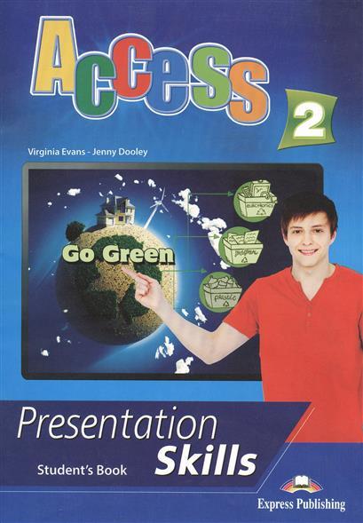 Evans V., Dooley J. Access 2. Presentation Skills. Student's Book evans v dooley j enterprise plus grammar pre intermediate