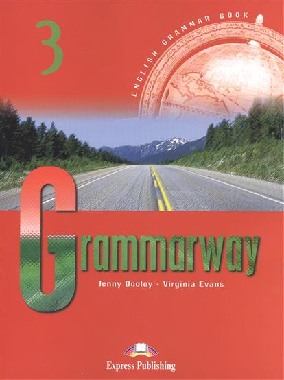 Dooley J., Evans V. Grammarway 3. English Grammar Book цветкова татьяна константиновна english grammar practice учебное пособие