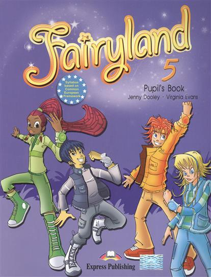 Dooley J., Evans V. Fairyland 5. Pupil's Book. Учебник dooley j evans v fairyland 2 my junior language portfolio языковой портфель
