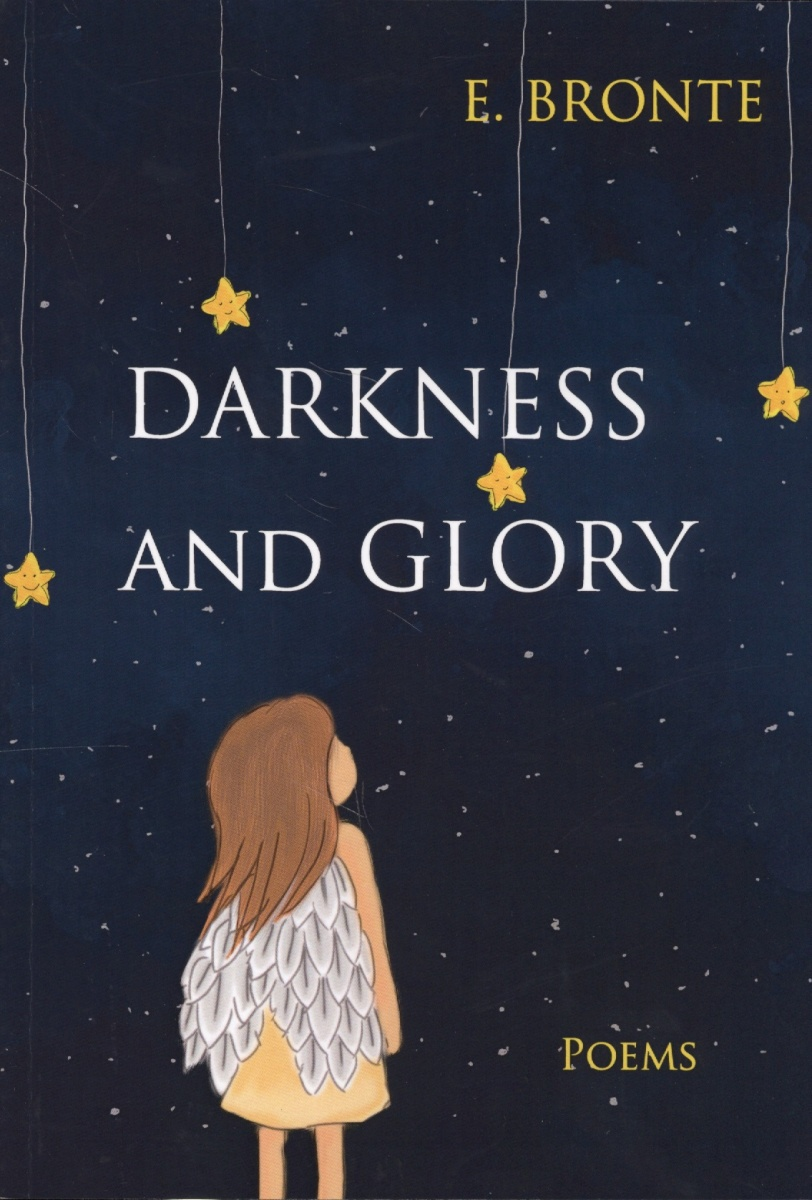 Bronte E. Darkness and Glory. Сборник стихов на английском языке darkness and light