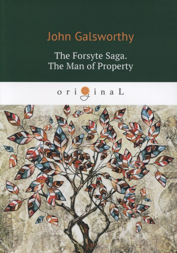 Galsworthy J. The Forsyte Saga. The Man of Property. Volume I galsworthy j end of the chapter ii