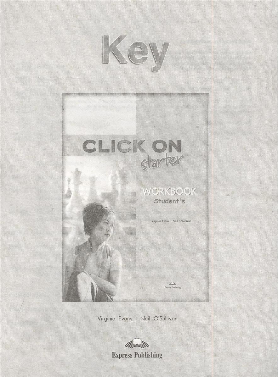 Evans V., O'Sullivan N. Click On Starter. Workbook Student's Key. Ответы к рабочей тетради evans v upstream a1 beginner workbook teachers overprinted кду к рабочей тетради