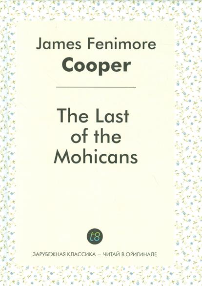 Cooper J. The Last of the Mohicans the last of the mohicans