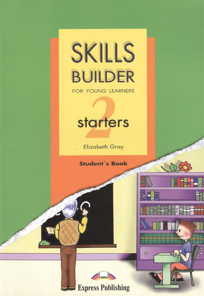 Gray E. Skills Builder For Young Learners. STARTERS 2. Student's Book. Учебник ISBN: 9781846791987 gray e the express picture dictionary for young learners activity book