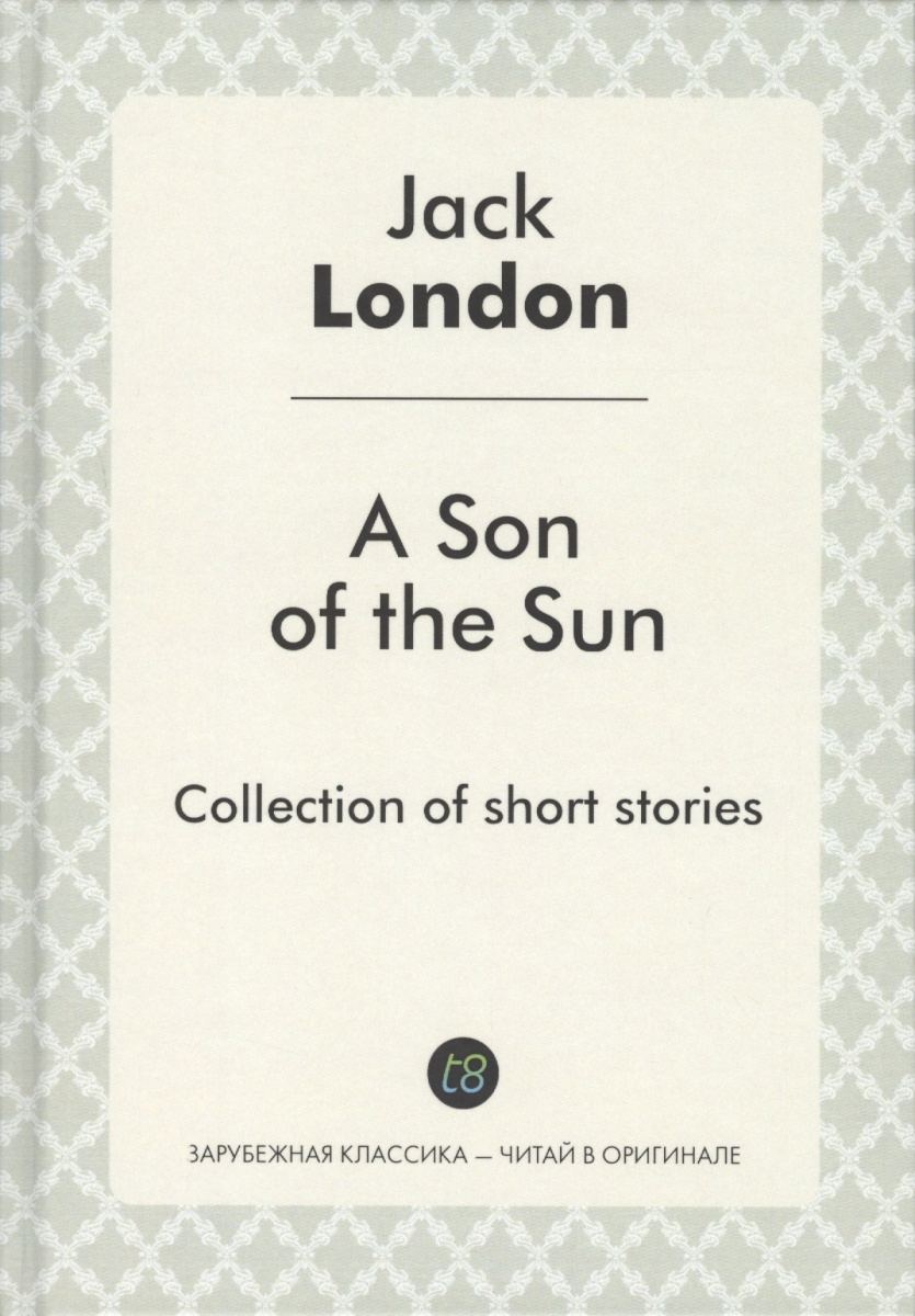 London J. A Son of the Sun london j a son of the sun сollection of short stories