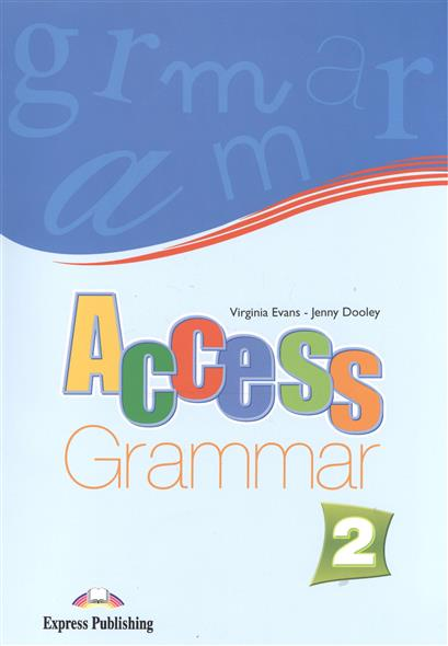 Evans V., Dooley J. Access 2. Grammar evans v dooley j enterprise 2 grammar teacher s book грамматический справочник
