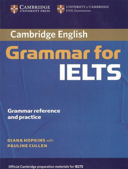 Hopkins D., Cullen P. Cambridge English Grammar for IELTS. Grammar reference and practice т ю дроздова а и берестова н а курочкина the keys english grammar reference