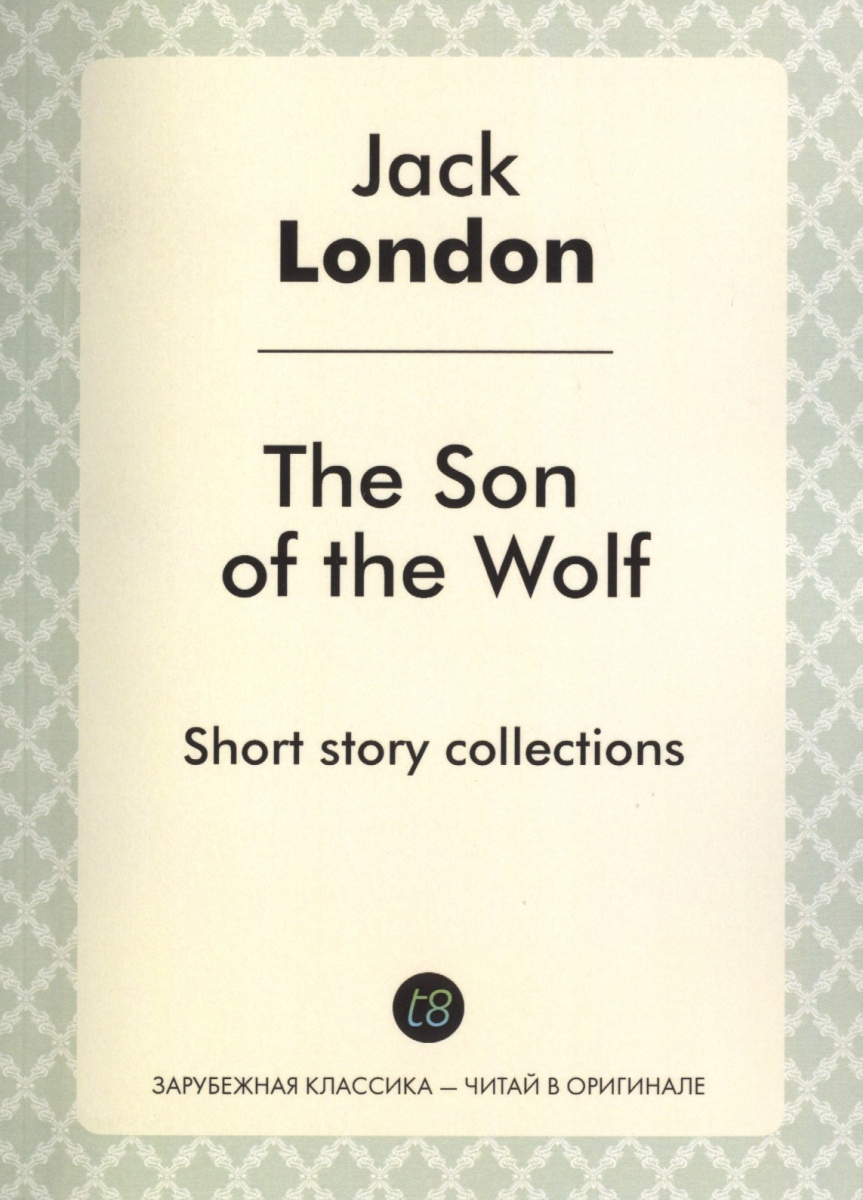London J. The Son of the Wolf. Short story collections london j a son of the sun сollection of short stories