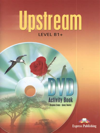 Dooley J., Evans V. Upstream. B1+. Intermediate. DVD Activity Book evans v upstream c1 advanced workbook revised рабочая тетрадь