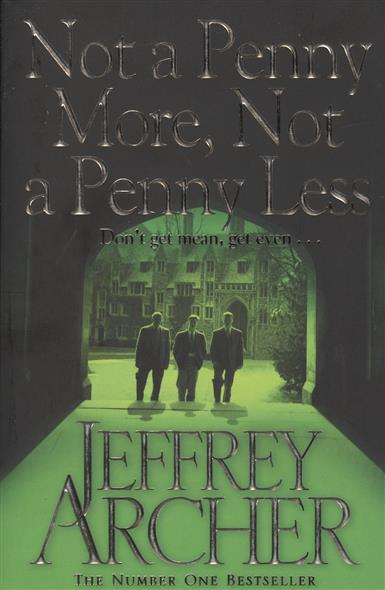 Archer J. Not a Penny More, Not a Penny Less ISBN: 9781447218227 not a penny more not a penny less