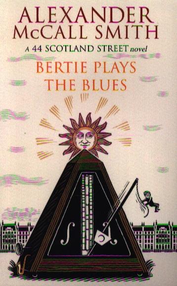 Smith A. Bertie Plays the Blues. A 44 Scotland Street Novel ISBN: 9780349000329