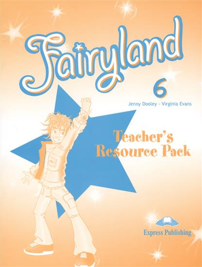 Dooley J., Evans V. Fairyland 6. Teacher`s Resource Pack dooley j evans v fairyland 2 my junior language portfolio языковой портфель