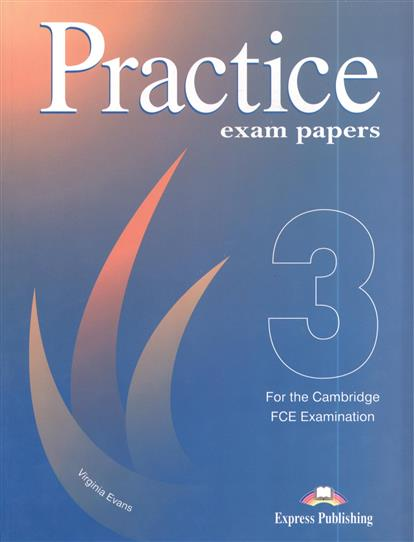 Evans V. FCE Practice Exam Papers 3 for the Revised Cambridge FCE Examination evans v dooley j enterprise 3 video activity book pre intermediate рабочая тетрадь к видеокурсу