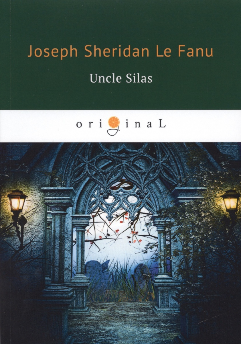 Le Fanu J. Uncle Silas joseph thomas le fanu guy deverell 1 гай деверелл 1 на английском языке