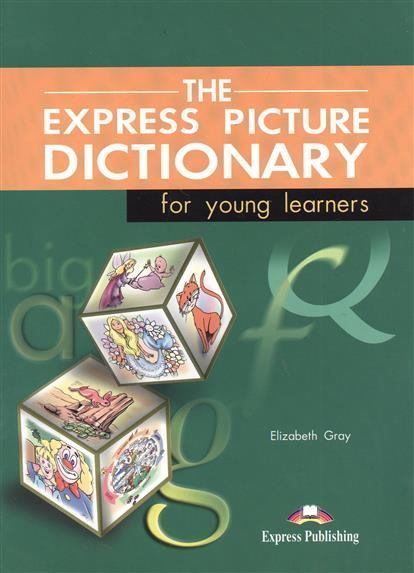 Gray E. The Express Picture Dictionary for young learners wilson r ed longman childrens picture dictionary 2 cd