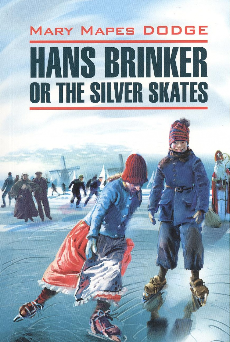 Dodge M. Hans Brinker or the Silver Skates = Серебряные коньки. Книга для чтения на английском языке professionales road show rx4 roller skates four wheel skates inline skates ice hockey skates for adulto