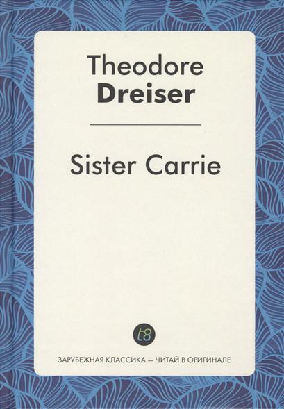 Dreiser T. Sister Carrie theodore dreiser sister carrie
