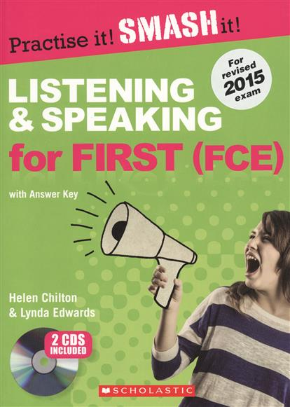 Chilton H., Edwards L. Practise it! Smash it! Listening & Speaking for First (FCE) with Answer Key (+2CD)  malcolm mann steve taylore knowles skills for first certificate listening and speaking