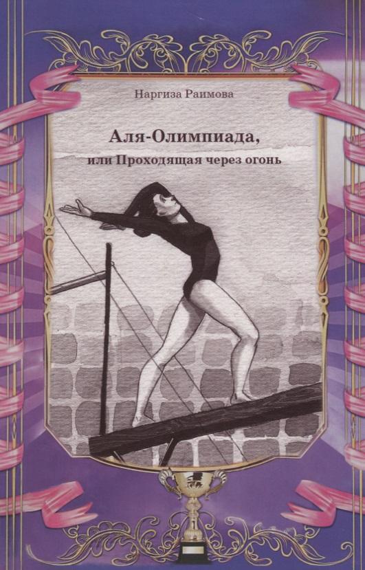 Раимова Н. Аля - Олимпиада, или Проходящая через огонь кайм н смертный огонь в гибельный шторм