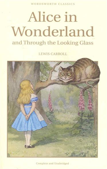 Carroll L. Alice in Wonderland and Through the Looking Glass коллекционная кукла alice through the looking glass alice 29 см