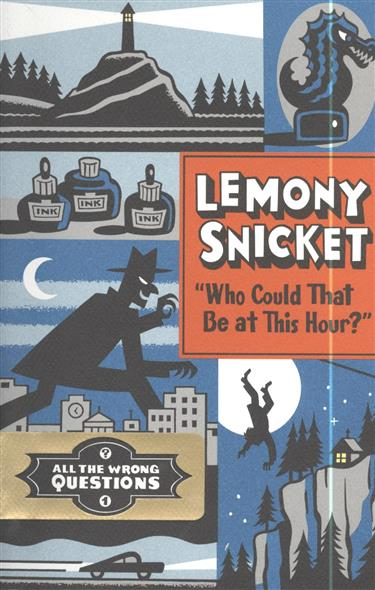 """Книга """"Who Could That Be at This Hour?"""" All the Wrong Questions 1. Snicket L."""