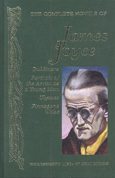Joyce J. The Complete Novels of James Joyce. Dubliners. Portrait of the Artist as Young Man. Ulysses. Finnegans Wake a portrait of the artist as a young man